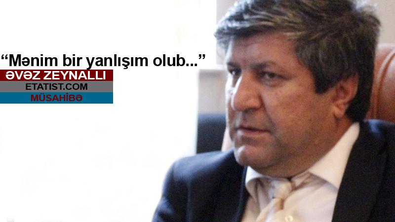 """Əvəz Zeynallı: """"Mən hər zaman İlham Əliyevi müdafiə etmişəm..."""""""